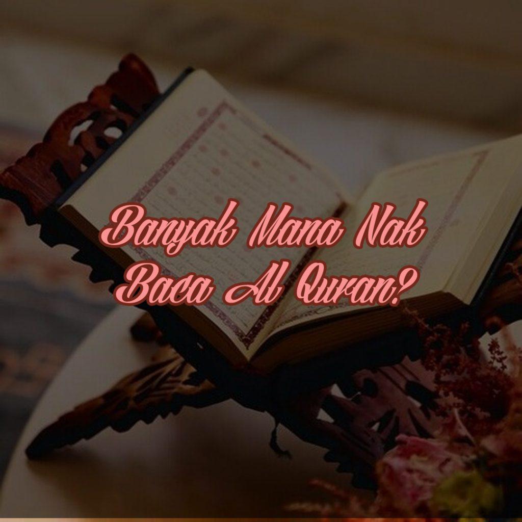 Banyak Mana Nak Baca Al Quran