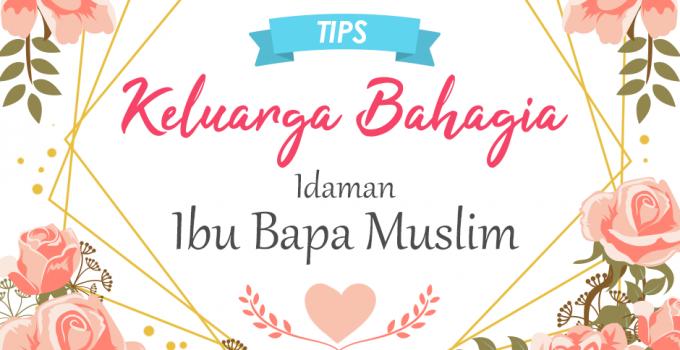 Tips Keluarga Bahagia Idaman Ibubapa Muslim