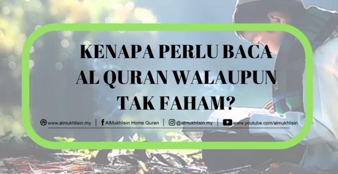 Kenapa Perlu Baca Al Quran Walaupun Tak Faham?