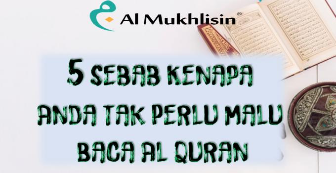 5 sebab anda tak perlu malu baca Quran